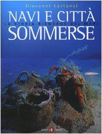 Navi e città sommerse. La storia riemerge dal mare. Ediz. illustrata