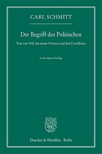 Der Begriff des Politischen.: Text von 1932 mit einem Vorwort und drei Corollarien.