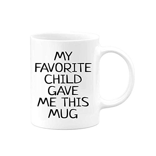 My Favorite Child Gave Me This Hilarious Funny Gift Coffee Mug | Birthday Valentines Day Christmas Gifts Mugs For Dad Mom | Daughter Men Cup Fathers Mothers Kids Ideas Son Cups Sisters