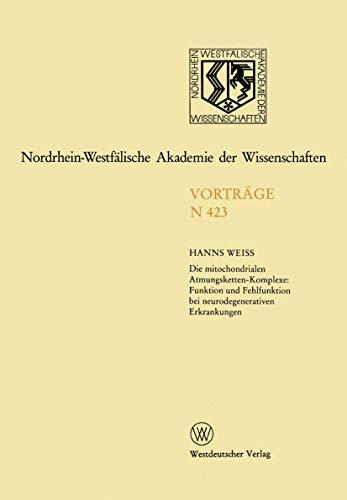 Die mitochondrialen Atmungsketten-Komplexe: Funktion und Fehlfunktion bei neurodegenerativen Erkrankungen (Nordrhein-Westfälische Akademie der Wissenschaften)
