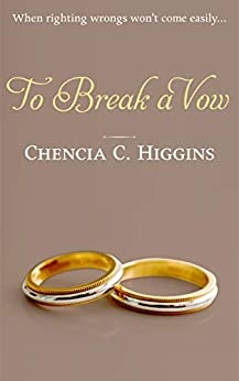 To Break a Vow (The Vow Series Book 3) by [Chencia C. Higgins]