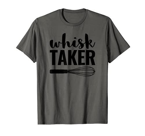 Whisk Taker Funny Baking Pun Cook Chef Baker Gift T-Shirt