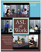 ASL at Work: Teacher Manual with CD ROM (William (Bill) Newell, Cynthia Sanders, Barbara Ray Holcomb, Samuel K. Holcomb, Frank Caccamise and Rico Peterson)