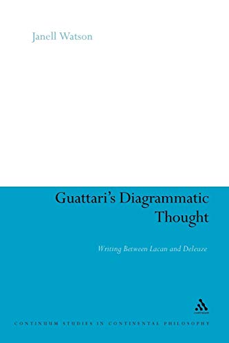 Guattari's Diagrammatic Thought: Writing Between Lacan and Deleuze (Continuum Studies in Continental Philosophy)