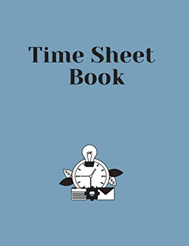Time Sheet Book: Detailed Employee Time Log - 240 Individual Timesheet Pages - to Record and Monitor Work Hours, for the next 5 years.