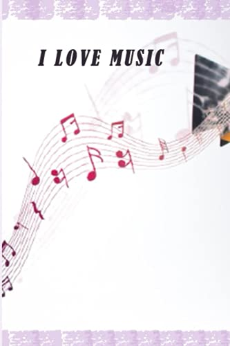 I LOVE MUSIC: Notebook for person who love music. Size 6×9, 120 pages.
