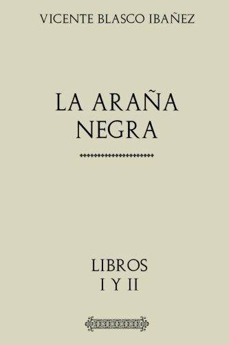 Colección Blasco Ibañez: La araña negra: Obra Completa. Libros I y II