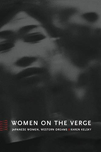 Women on the Verge: Japanese Women, Western Dreams (Asia-Pacific: Culture, Politics, and Society)