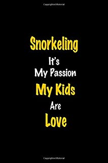 Snorkeling It's my passion My Kids Are Love: Perfect quote Journal Diary Planner, Snorkeling Journal Gift for Kids girls W...