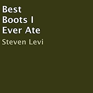 Best Boots I Ever Ate                   By:                                                                                                                                 Steven Levi                               Narrated by:                                                                                                                                 Roy Wells                      Length: 10 hrs and 11 mins     Not rated yet     Overall 0.0