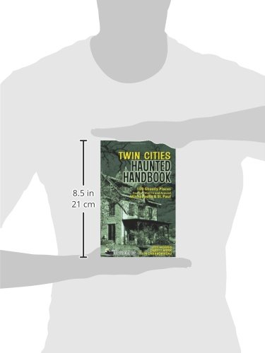 Twin Cities Haunted Handbook: 100 Ghostly Places You Can Visit in and Around Minneapolis and St. Paul (America's Haunted…