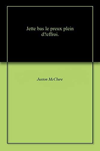 Scritto Da Juston Mcclure Jette Bas Le Preux Plein D Rsquo Effroi Scarica Pdf Epub
