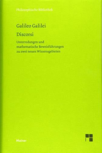 Discorsi: Unterredungen und mathematische Beweisführung zu zwei neuen Wissensgebieten (Philosophische Bibliothek)