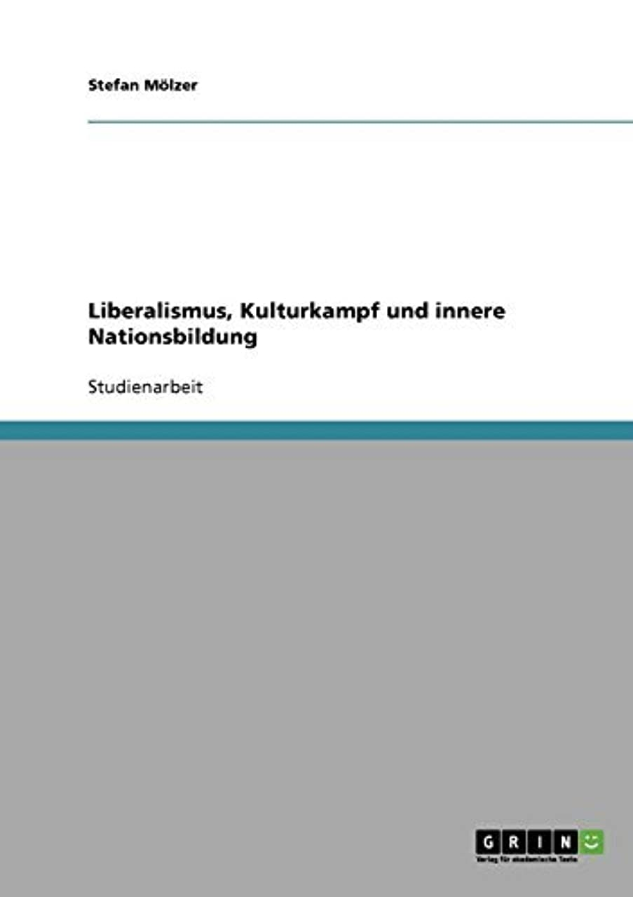 増幅するストレッチファックスLiberalismus, Kulturkampf und innere Nationsbildung (German Edition)