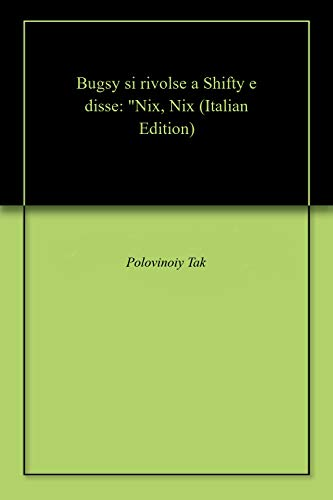 "Bugsy si rivolse a Shifty e disse: ""Nix, Nix (Italian Edition)"