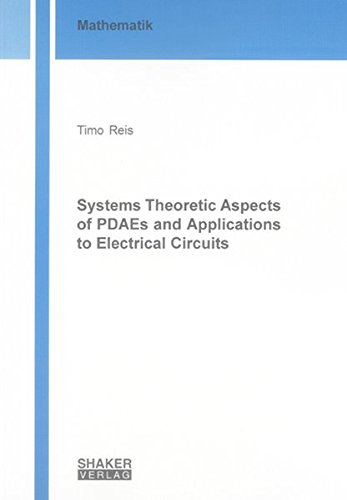Systems Theoretic Aspects of PDAEs and Applications to Electrical Circuits (Berichte aus der Mathematik)