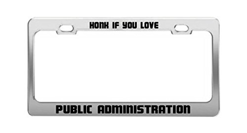 General Tag HONK IF You Love Public Administration Funny Humor Auto License Plate Frame -  GeneralTag, HONK 4497 Mag