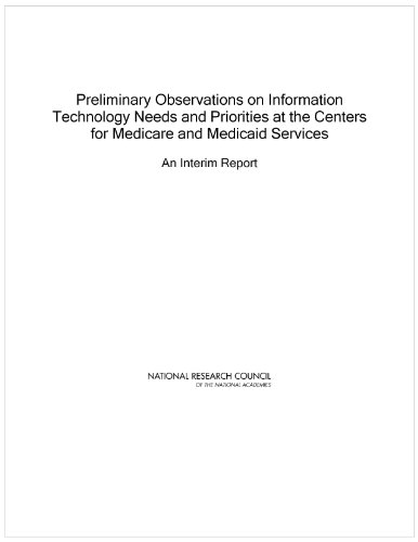 Preliminary Observations on Information Technology Needs and Priorities at the Centers for Medicare and Medicaid Services: An Interim Report (English Edition)