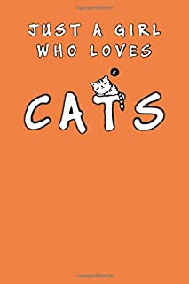 Just A Girl Who Loves Cats: Gift Journal Notebook For Girls Who Love Cats, Present For Animal Lovers Especially Kids Girl...