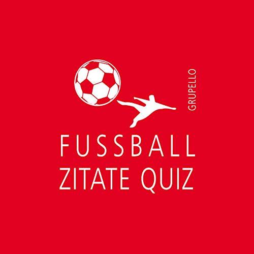 Fußballzitate-Quiz: 100 Fragen und Antworten (Quiz im Quadrat)