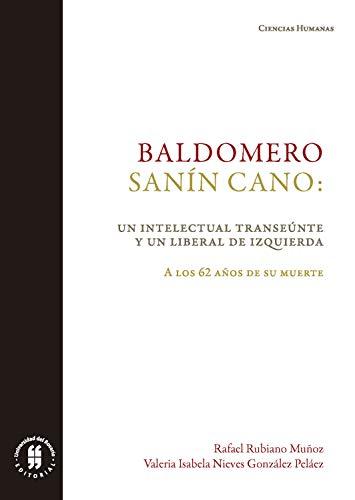 Baldomero Sanín Cano: un intelectual transeúnte y un liberal de izquierda: A los 62 años de su muerte (Spanish Edition)