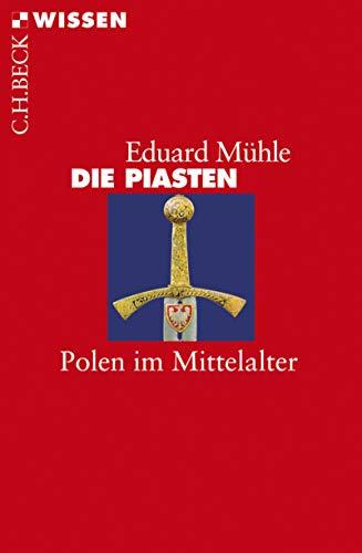 Die Piasten: Polen im Mittelalter (Beck'sche Reihe 2709)