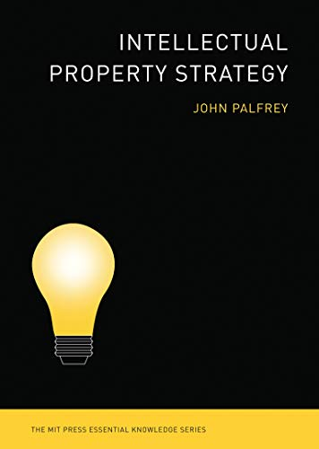 Compare Textbook Prices for Intellectual Property Strategy The MIT Press Essential Knowledge series 34507th Edition ISBN 9780262516792 by Palfrey, John