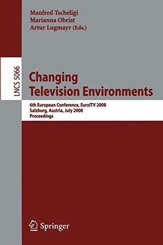 Changing Television Environments: 6th European Conference, EuroITV 2008, Salzburg, Austria, July 3-4, 2008, Proceedings (Lecture Notes in Computer Science (5066), Band 5066)