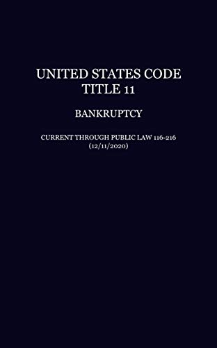 United States Code: Title 11—Bankruptcy, Current Through Public Law 116-216 (12/11/2020) (English Edition)