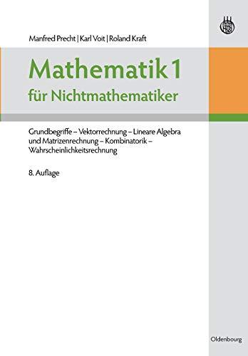 Mathematik 1 für Nichtmathematiker: Grundbegriffe Vektorrechnung Lineare Algebra und Matrizenrechnung Kombinatorik Wahrscheinlichkeitsrechnung
