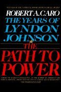 The Years of Lyndon Johnson - The Path to Power Vol. 1...
