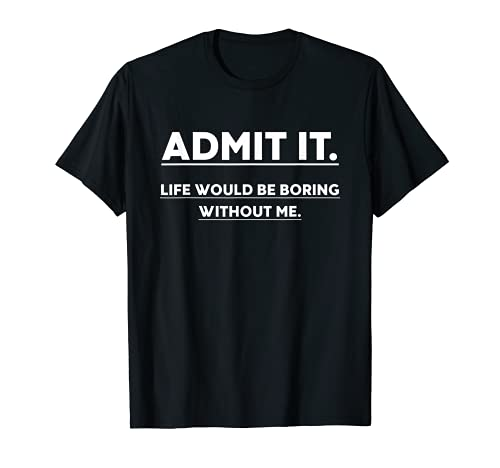 Admit It Life Would Be Boring Witho…