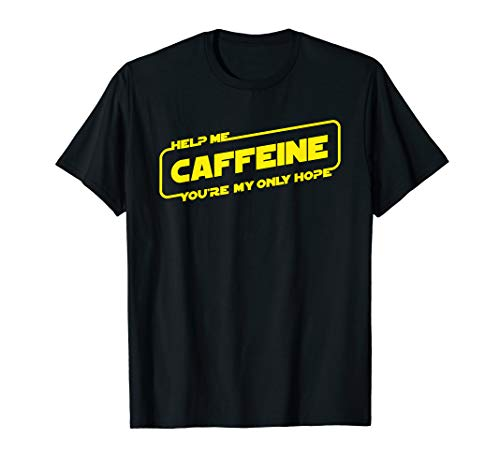Help Me Caffeine You're My Only Hope T-Shirt