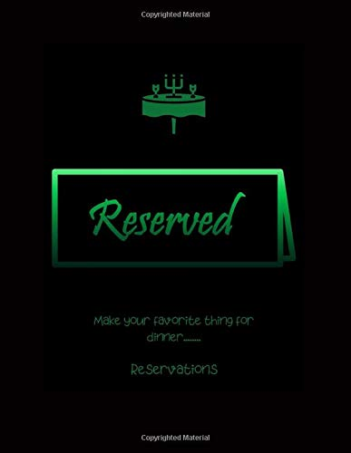 Reserved - Make your Favorite Thing For Dinner.......Reservations: 365 days Bistro and Restaurant Daily Reservations for Food Book. Undated Restaurant ... 3 Year Undated Planner, Daily Customer Log.