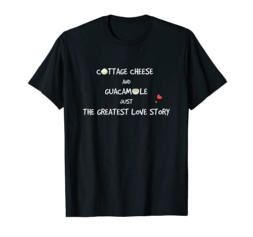 Queso cottage Guacamole Greatest Love Story Divertido Foodie Camiseta