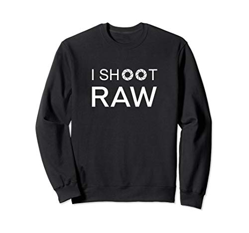 I Shoot RAW t-Shirt Sweatshirt