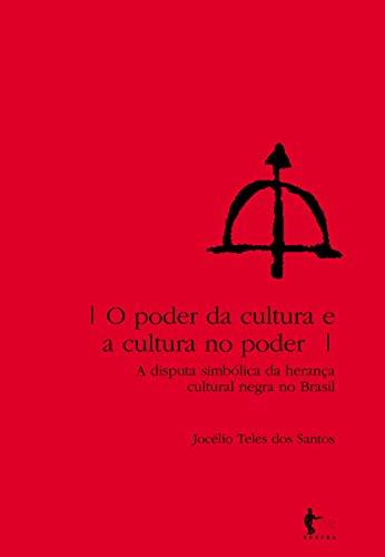 O poder da cultura e a cultura no poder: a disputa simbólica da herança cultural negra no Brasil