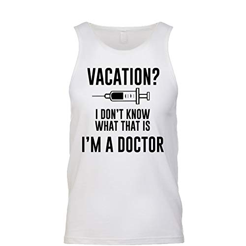 Vacation? I Don't Know What That is I'm A Doctor Men's Fit Tank White Small