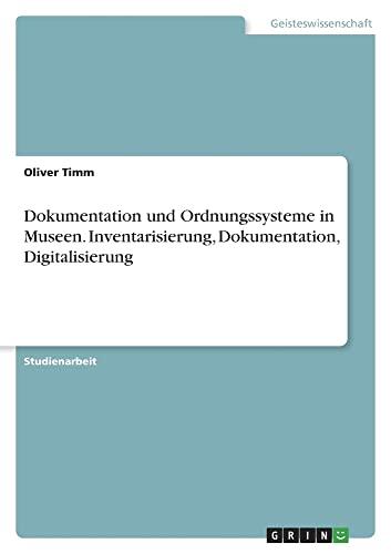 Dokumentation und Ordnungssysteme in Museen. Inventarisierung, Dokumentation, Digitalisierung