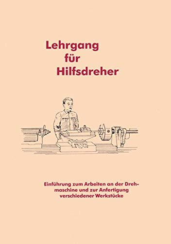 Lehrgang für Hilfsdreher: Einführung zum Arbeiten an der Drehmaschine
