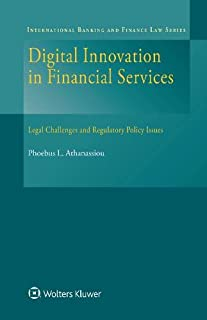 Digital Innovation in Financial Services: Legal Challenges and Regulatory Policy Issues (International Banking and Finance Law)