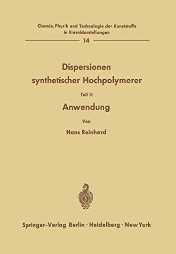 Dispersionen Synthetischer Hochpolymerer: Teil II: Anwendung (Chemie, Physik und Technologie der Kunststoffe in Einzeldarstellungen (14), Band 14)