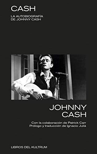 CASH. LA AUTOBIOGRAFÍA DE JOHNNY CASH: LA AUTOBIOGRAFÍA DE JOHNNY CASH (LIBROS DEL KULTRUM)