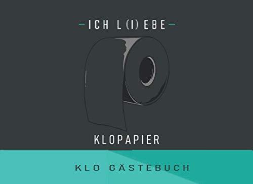 Ich L(i)ebe Klopapier Klo Gästebuch: Liebe oder Leben, jeder muss mal auf Toilette | Lustiges Toilettenpapier Muster