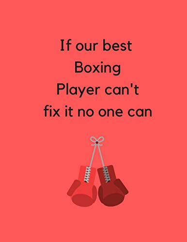 If our best Boxing Player can't fix it no one can: boxing gifts for men-cute boxing blank lined notebook-perfect gifts for christmas,thanksgiving,anniversary,birthday