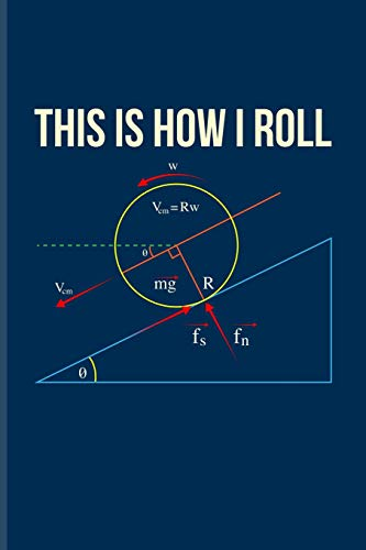 This Is How I Roll: Funny Physics Pun Journal For Students, Professors, Teachers, Newton, Einstein, Space, Astronomy & Universe Fans - 6x9 - 100 Blank Lined Pages