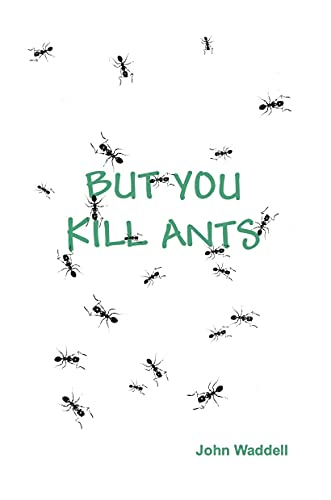BUT YOU KILL ANTS: Answers to 101 concerns about vegetarianism and veganism (English Edition)
