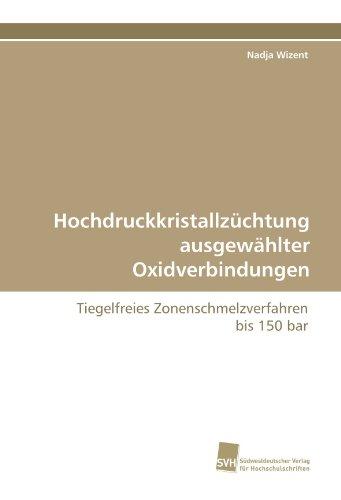 Hochdruckkristallzüchtung ausgewählter Oxidverbindungen: Tiegelfreies Zonenschmelzverfahren bis 150 bar