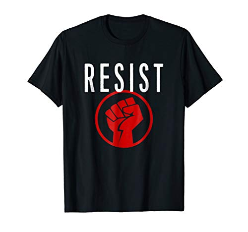 Resist Fist T Shirt - Be Part of the Resistance - Anti Trump