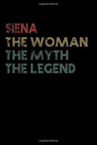 Siena The Woman The Myth The Legend Notebook: Personalized Name Birthday Gift a Beautiful - 110 Pages, 6 x 9 inches... Present Ideas, Journal, College Ruled - Perfect Gift For Siena